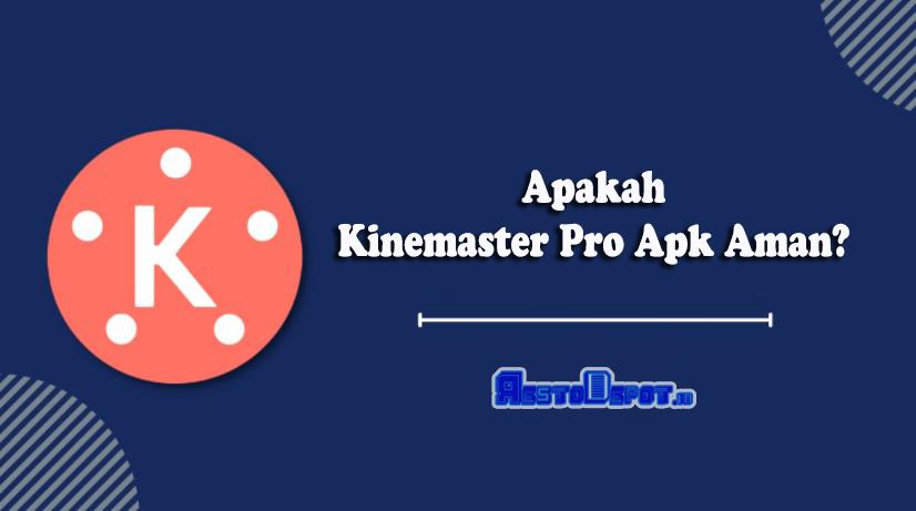 Apakah Kinemaster Pro Apk Aman?